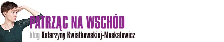 Patrząc na Wschód - Katarzyny Kwiatkowskiej-Moskalewicz